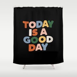 Today is a Good Day - Hand Lettered Motivational Typography Shower Curtain