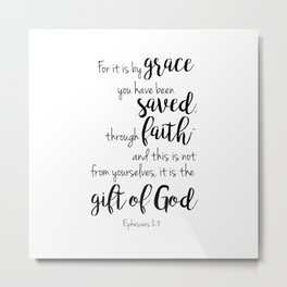 For it is by grace you have been saved, through faith—and this is not from yourselves, it is the gif Metal Print