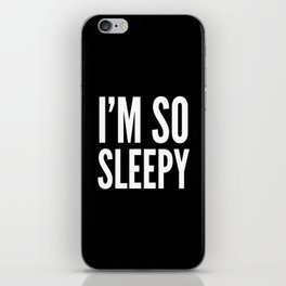I'M SO SLEEPY (Black & White) iPhone Skin