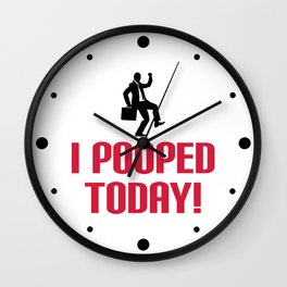 I Pooped Today Funny Quote Wall Clock