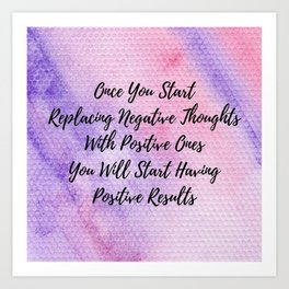 Positive thoughts will have positive results Art Print