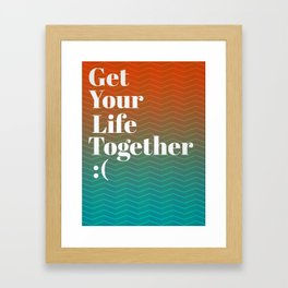Get Your Life Together Framed Art Print