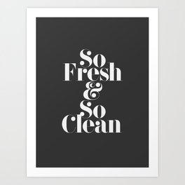 So Fresh & So Clean Art Print