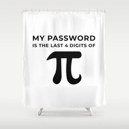 My password is the last 4 digits of PI Shower Curtain
