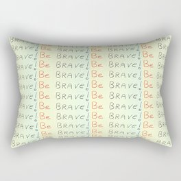 be brave -courageous,fearless,wild,hardy,hope,persevering Rectangular Pillow