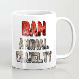 Ban Animal Cruelty Coffee Mug