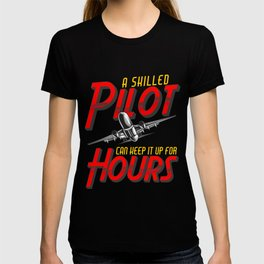 Funny A Skilled Pilot Can Keep It Up For Hours Pun T-shirt