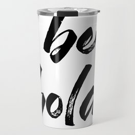 Be bold, brush graffiti lettering Travel Mug