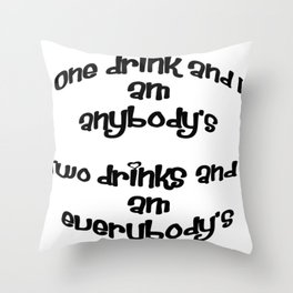 One Drink and I Am Anybody's Throw Pillow