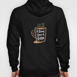 I Love You a Latte Funny Valentines Pun - Valentines Day Gift Hoody