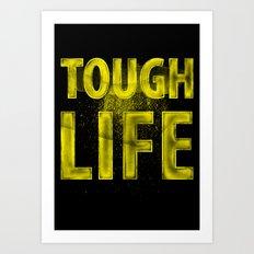 TOUGH LIFE Art Print