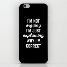 Explaining Why I'm Correct Funny Quote iPhone Skin