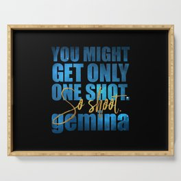You might get only one shot. So shoot. Gemina Serving Tray