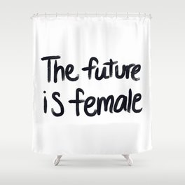 The future is female - hand script Shower Curtain