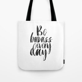 Printable Art,Be Badass Every Day, Funny Print,Watercolor Print,Quote Prints,Inspiration Quote Tote Bag
