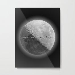 because the night Metal Print