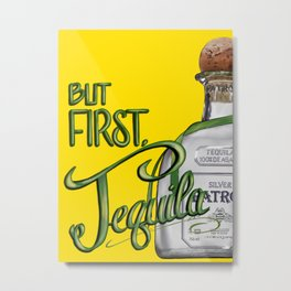 but first, TEQUILA Metal Print