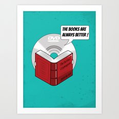 The Books are Always Better ! Art Print