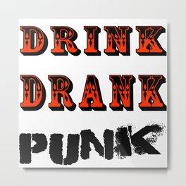 Drink, Drank, Punk. Metal Print