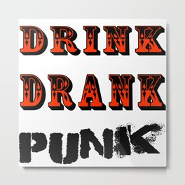 Drink, Drank, Punk. Metal Print