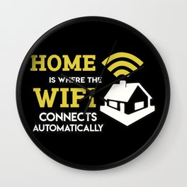 Geek: Home Is Where The Wifi Connects Automatically T-Shirt Wall Clock