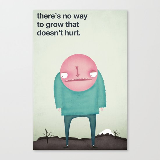 There's No Way to Grow that Doesn't Hurt Canvas Print