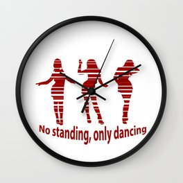 No standing, only dancing quote Wall Clock