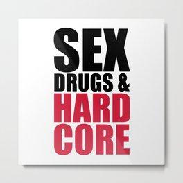 Sex, Drugs & Hardcore Quote Metal Print