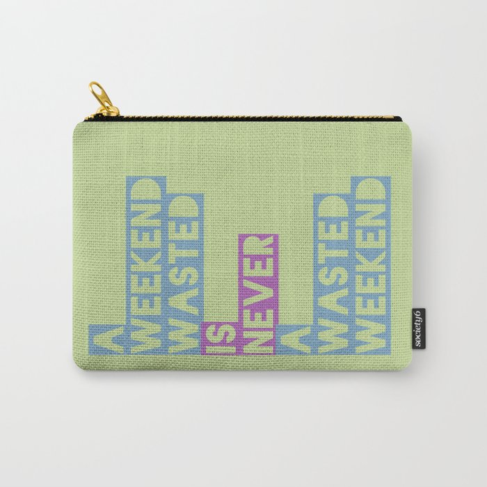 A Weekend Wasted (Colour) Carry-All Pouch