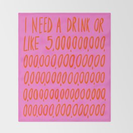 I Need a Drink Throw Blanket