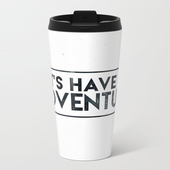 Let's Have an Adventure Quote Metal Travel Mug