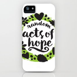 Random Acts of Hope iPhone Case