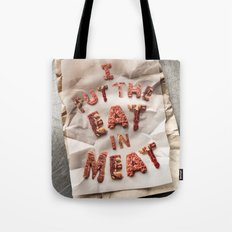 I Put the Eat in Meat Tote Bag
