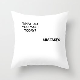 What did You Make Today Mistakes Conversation T-Shirt Throw Pillow