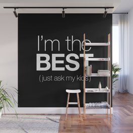 I'm The Best (Just Ask My Kids) Wall Mural