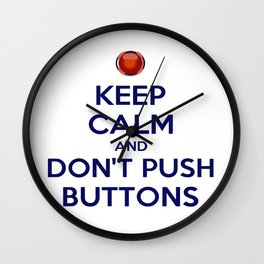 Keep Calm And Don't Push Buttons Wall Clock