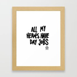 All My Heroes Have Day Jobs Framed Art Print