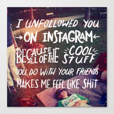 Why I Unfollowed You On Instagram Canvas Print