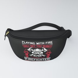 Playing with Fire Will Get You Burnt Firefighter Fanny Pack