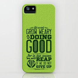 Let us not become weary in doing good, for at the proper time we will reap a harvest if we do not gi iPhone Case