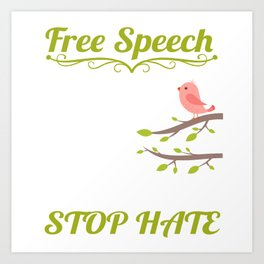 Free Speech Does'nt Mean Talk Careless Stop Hate T-shirt Design Talkative Stop Hateful and Just Love Art Print