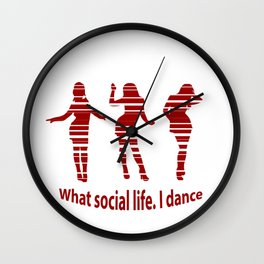 What social life. I dance quote Wall Clock