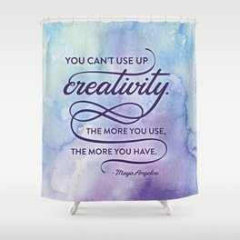 """You can't use up creativity..."" Maya Angelou Shower Curtain"