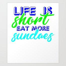Life is short, eat more sundaes 1 Art Print