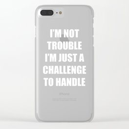 I'm Not Trouble I'm Just a Challenge to Handle T-shirt Clear iPhone Case