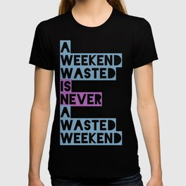 A Weekend Wasted (Colour) T-shirt
