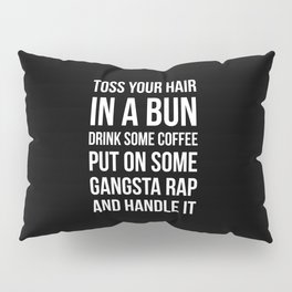 Toss Your Hair in a Bun, Coffee, Gangsta Rap & Handle It (Black) Pillow Sham