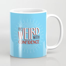 Be Weird With Confidence