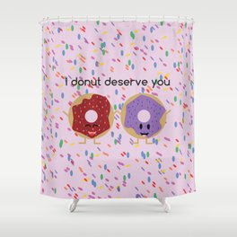 i DONUT deserve you Shower Curtain