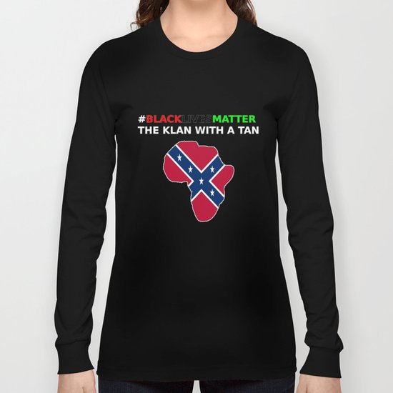 BLACKLIVESMATTER THE KLAN WITH A TAN Long Sleeve T-shirt by ...